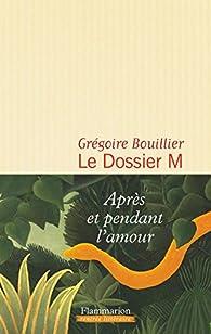 Le dossier M par Grégoire Bouillier