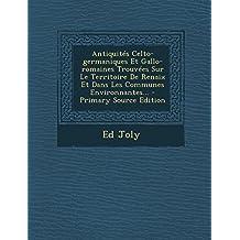Antiquites Celto-Germaniques Et Gallo-Romaines Trouvees Sur Le Territoire de Renaix Et Dans Les Communes Environnantes. - Primary Source Edition