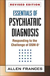 [(Essentials of Psychiatric Diagnosis : Responding to the Challenge of DSM-5)] [By (author) Allen Frances] published on (October, 2013)