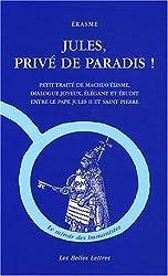 Jules, privé de Paradis !: Petit traité de machiavélisme, dialogue joyeux, élégant et érudit entre le pape Jules II et Saint Pierre
