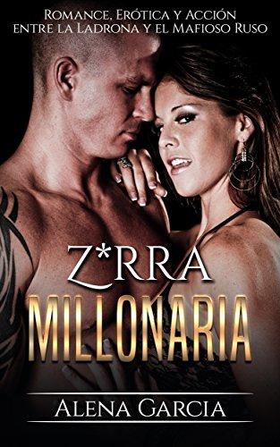 Z*rra Millonaria: Romance, Erótica y Acción entre la Ladrona y el Mafioso Ruso (Novela Romántica y Erótica en Español: Mafia Rusa nº 1) por Alena Garcia