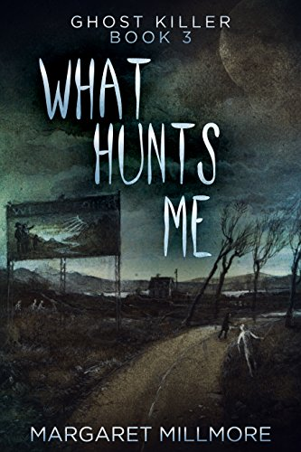 Book cover image for What Hunts Me (Ghost Killer Book 3)