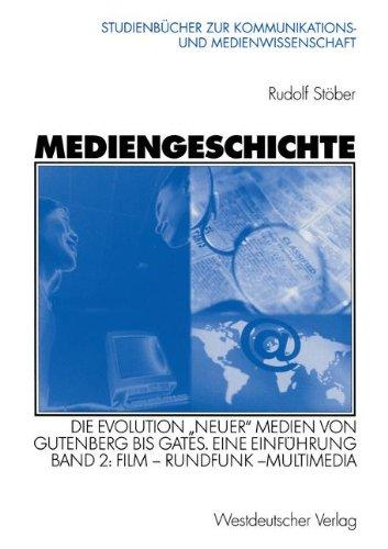 Mediengeschichte: Die Evolution ''neuer'' Medien von Gutenberg bis Gates. Eine Einführung Band 2: Film - Rundfunk - Multimedia (Studienbücher zur Kommunikations- und Medienwissenschaft)