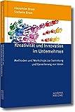 Kreativität und Innovation im Unternehmen: Methoden und Workshops zur Sammlung und Generierung von Ideen