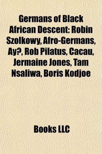 Germans of Black African Descent: Robin Szolkowy, Afro-Germans, Ay, Rob Pilatus, Cacau, Jermaine Jones, Tam Nsaliwa, Boris Kodjoe