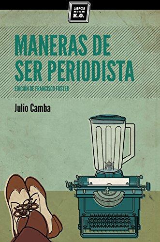 Maneras de ser periodista: Consejos de escritura para el estudiante o el veterano redactor (Varios) por Julio Camba