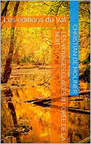 Couverture du livre Les voyages glacés III l'orée de la nuit: Les éditions du Val