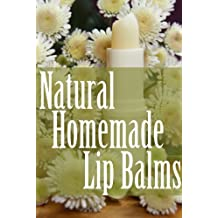 Natural Homemade Lip Balms (English Edition)