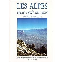 Les Alpes & leurs noms de lieux. : 6000 ans d'histoire ?