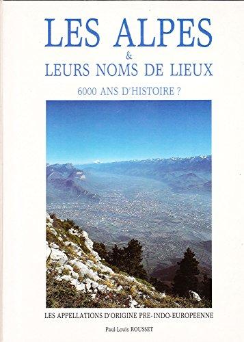 Descargar Libro Les Alpes & leurs noms de lieux. : 6000 ans d'histoire ? de Paul-Louis Rousset