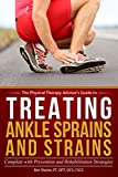 Treating Ankle Sprains and Strains: Complete with Prevention and Rehabilitation Strategies (The Physical Therapy Advisor's Guide Book 1)