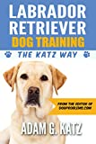 Labrador Retriever Dog Training: The Katz Way
