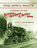[(The Iowa Route : A History of the Burlington, Cedar Rapids & Northern Railway)] [By (author) Don L Hofsommer] published on (March, 2015)