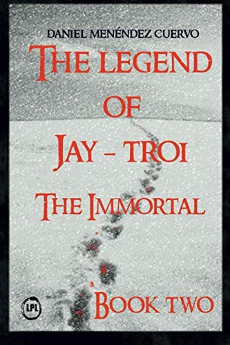 The Legend of Jay-Troi. The Immortal. Book Two