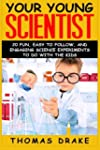 Your Young Scientist: 20 Fun, Easy to...