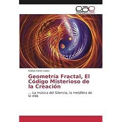 Geometría Fractal, El Código Misterioso de la Creación: ... La música del Silencio, la metáfora de la vida