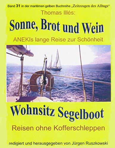 Sonne, Brot und Wein - ANEKIs lange Reise zur Schönheit: Wohnsitz Segelboot - Band 31 der maritimen gelben Buchreihe - Teil 1