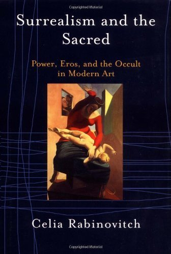 Surrealism and the Sacred: Power, Eros, and the Occult in Modern Art by Rabinovitch, Celia (2002) Hardcover