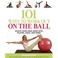 101 Ways to Work Out on the Ball: Sculpt Your