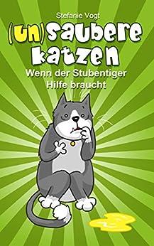 (un)saubere Katzen: So pinkelt die Katze nicht mehr in die Wohnung von [Vogt, Stefanie]