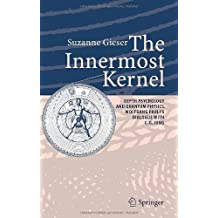 The Innermost Kernel: Depth Psychology and Quantum Physics. Wolfgang Pauli's Dialogue with C.G. Jung