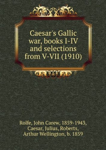 Caesar's Gallic war, books I-IV and selections from V-VII (1910)