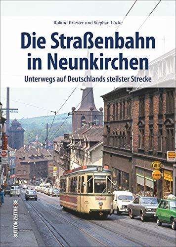 Rund 160 faszinierende Fotografien dokumentieren die Geschichte, Strecken und Fahrzeuge der Straßenbahn in Neunkirchen. (Sutton - Auf Schienen unterwegs)