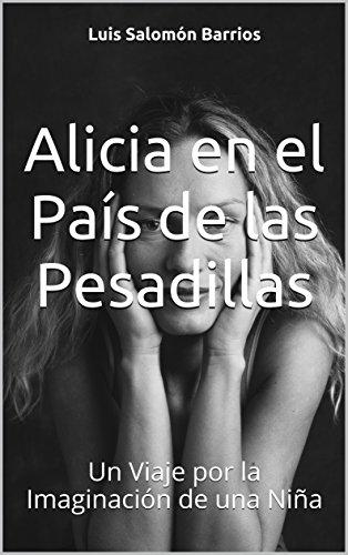 Alicia en el País de las Pesadillas: Un Viaje por la Imaginación de una Niña por Luis Salomón Barrios