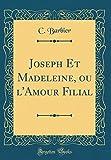 Telecharger Livres Joseph Et Madeleine Ou L Amour Filial Classic Reprint (PDF,EPUB,MOBI) gratuits en Francaise