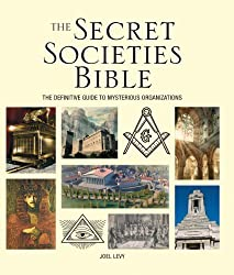 The Secret Societies Bible: The Definitive Guide to Mysterious Organizations (Subject Bible) by Joel Levy (2010-08-26)