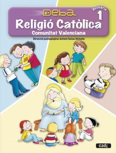 Religió Católica 1º  Primària. Projecte Deba. Comunitat Valenciana - 9788447402755