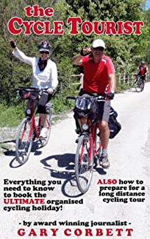 The Cycle Tourist: Everything You Need to Know to Book the ULTIMATE Organised Cycling Holiday - How to Prepare for a Long Distance Cycling Tour by [Corbett, Gary]