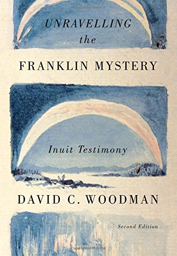 Unravelling the Franklin Mystery, Second Edition: Inuit Testimony (McGill-Queen's Native and Northern Series) por David C. Woodman