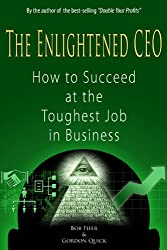 The Enlightened CEO - How to Succeed at the Toughest Job in Business (English Edition)