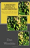 A Brewer's Guide to Opening a Nano Brewery: Your $10.000 Brewery Consultant for $15 by Woodske. Dan ( 2012 ) Paperback