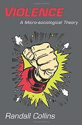 Violence: A Micro-sociological Theory