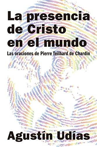 LA PRESENCIA DE CRISTO EN EL MUNDO. Las oraciones de Pierre Teilhard de Chardin (El Pozo de Siquem nº 373)