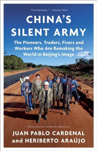 China's Silent Army: The Pioneers, Traders, Fixers and Workers Who Are Remaking the World in Beijing's Image by Juan Pablo Cardenal (2014-02-18)