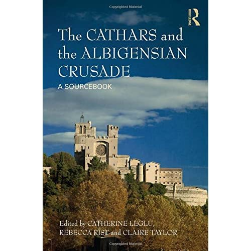 The Cathars and the Albigensian Crusade: A Sourcebook (2013-11-04)