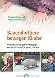 Bauernhoftiere bewegen Kinder: Tiergestützte Therapie und Pädagogik mit Schaf, Kuh und Co. - ganz praktisch - Andrea Göhring, Jutta Schneider-Rapp