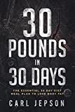 30 Day Whole Food: 30 Pounds in 30 Days -The Essential 30 Day Diet Meal Plan To Lose Body Fat & Achieve Your Weight Loss Through Intermittent Fasting, ... and a Plant Based Diet (English Edition)