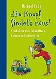 Jim Knopf: Jim Knopf findet's raus - Geschichten über Lokomotiven, Vulkane und Scheinriesen - Michael Ende, Beate Dölling