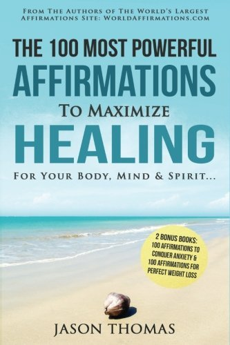 Affirmation | The 100 Most Powerful Affirmations To Maximize Healing For Your Body, Mind & Spirit - 2 Amazing Affirmative Bonus Books Included for Weight Loss & Anxiety (Volume 2) by Jason Thomas (2016-07-01)