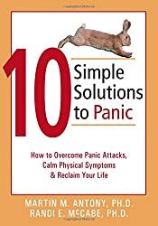 10 Simple Solutions to Panic: How to Overcome Panic Attacks, Calm Physical Symptoms, & Reclaim Your Life