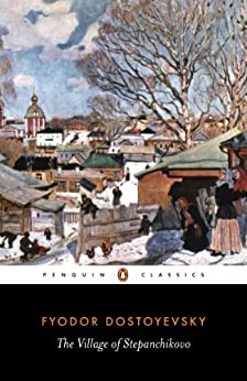 The Village of Stepanchikovo: And its Inhabitants: from the Notes of an Unknown (Penguin Classics) by [Dostoyevsky, Fyodor, Avsey, Ignat]
