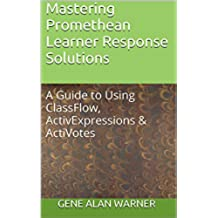 Mastering Promethean Learner Response Solutions: A Guide to Using ClassFlow, ActivExpressions & ActiVotes (English Edition)