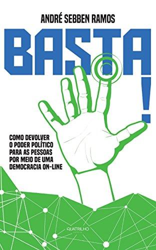 Basta!: Como devolver o poder político para as pessoas por meio de ...