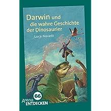 Darwin und die wahre Geschichte der Dinosaurier: Arena Bibliothek des Wissens. Limitierte Jubiläumsausgabe