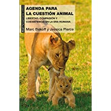 Una agenda para la cuestión animal. Libertad, compasión y coexistencia en la Era Humana (Pensamiento crítico nº 75)