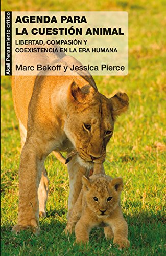 Una agenda para la cuestión animal. Libertad, compasión y coexistencia en la Era Humana (Pensamiento crítico)